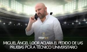 Miguel Ángel Loor aclara el pedido de las pruebas PCR a Técnico Universitario