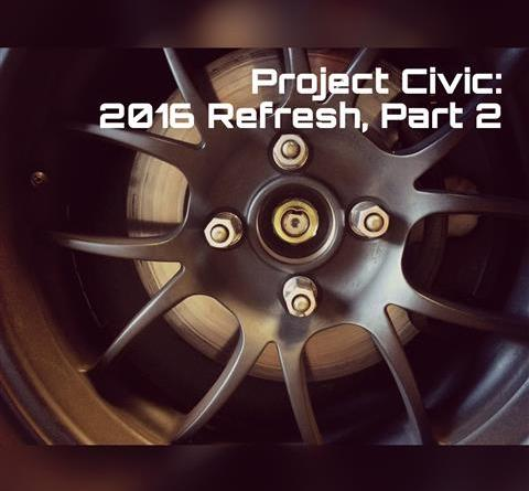 Project Civic – 2016 Refresh, Part 2