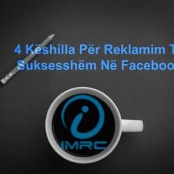 4 Këshilla Për Reklamim Të suksesshëm Në Facebook