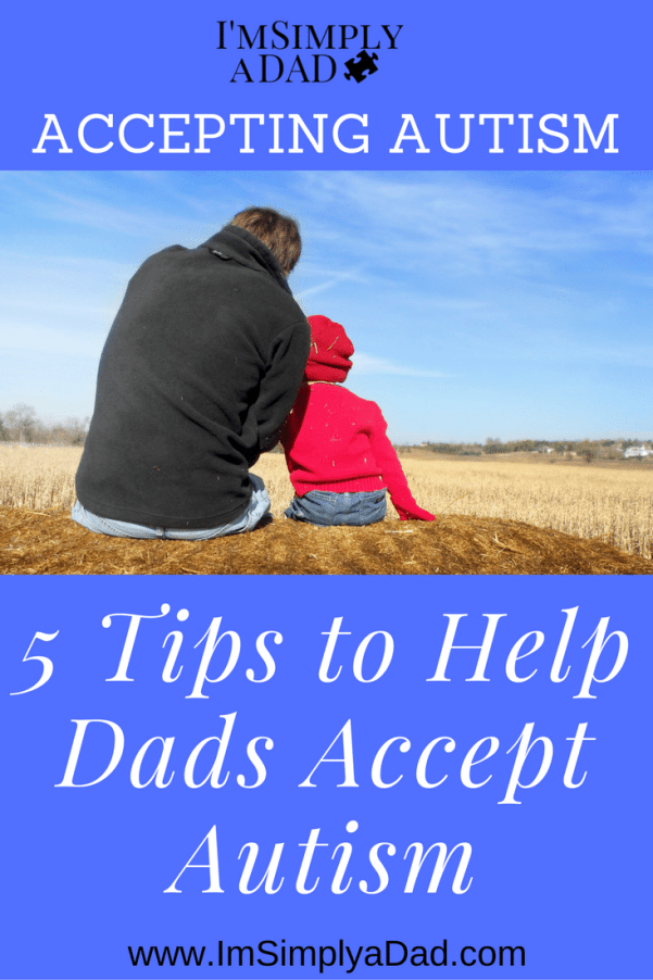Accepting the Autism Diagnosis: 5 Tips to Help Dads (and Moms) Accept Autism