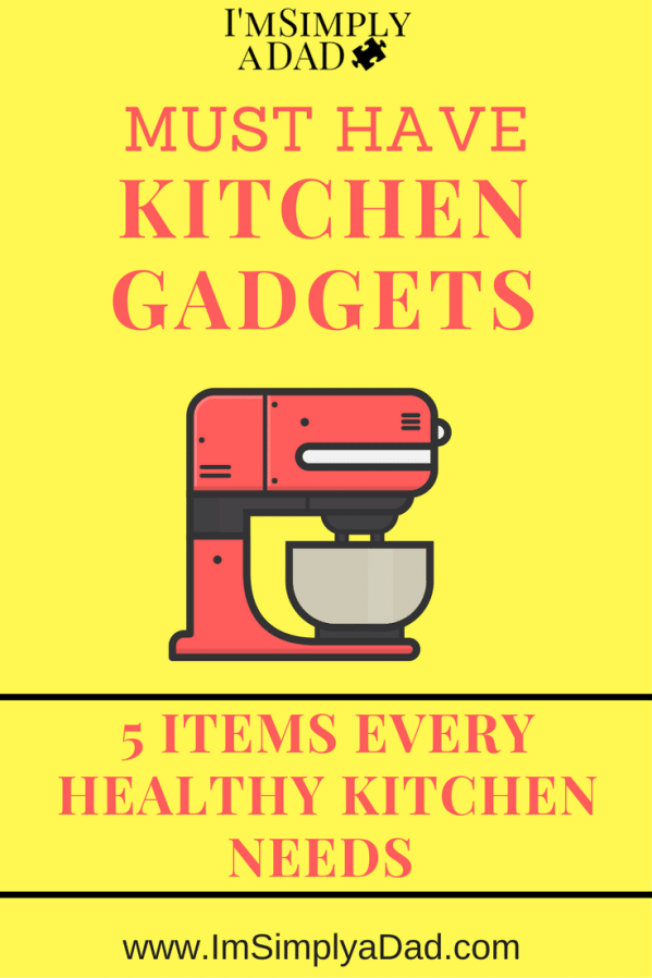 Must Have Kitchen Gadgets: 5 Items for Every Healthy Cook