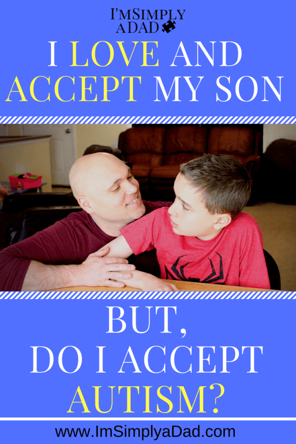 Accept Autism? I love and accept my son. I'm proud to be his father, but do I accept autism?