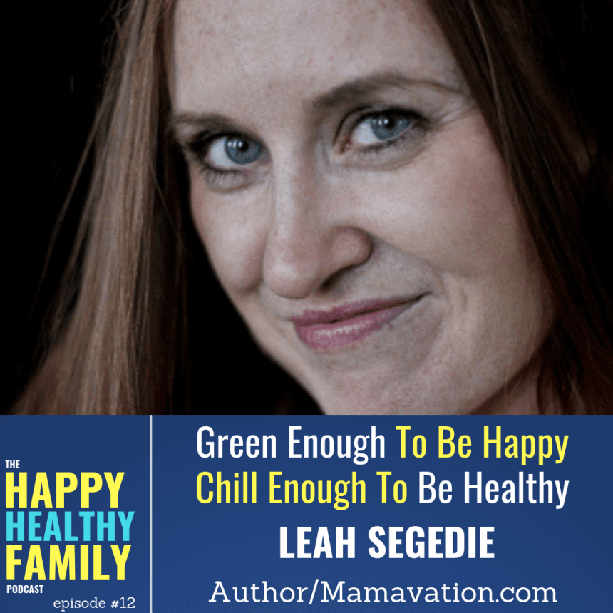 Green Enough To Be Healthy, Chill Enough To Be Happy w/Leah Segedie-ep 12: Eat better, live cleaner, be happier by detoxing your home, diet, & lifestyle. We are exposed to 1000s of chemicals everyday, & these chemicals are impacting our family's health. Find out how simple changes can help you avoid the biggest threats to our health & happiness.