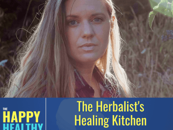 Image of woman outdoors, text: The Herbalist's Healing Kitchen, The Happy Healthy Family Podcast Ep 35