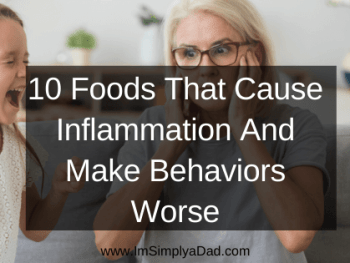 Image of child screaming and adult holding ears. Text: 10 Foods that cause inflammation and can make behaviors worse