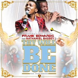 Download mp3: Frank Edwards – Thy Will Be Done ft. Nathaniel Bassey