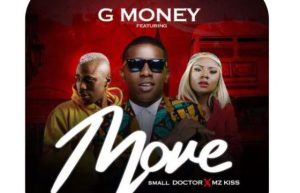 Download MP3: DJ G Money Ft. Small Doctor x Mz kiss – Move