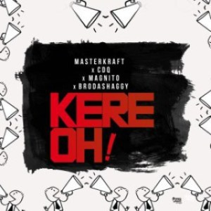 Download mp3: Masterkraft – Kere Oh! ft CDQ, Magnito & Broda Shaggi