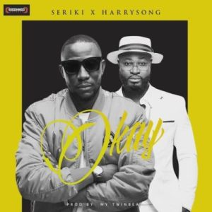 Download Mp3 :Seriki Feat. Harrysong – 'Okay'