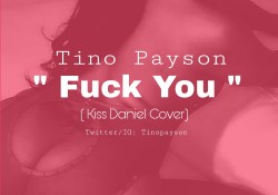 Download Video: Tino Pay son_Fuck you (Kiss Daniel Cover)