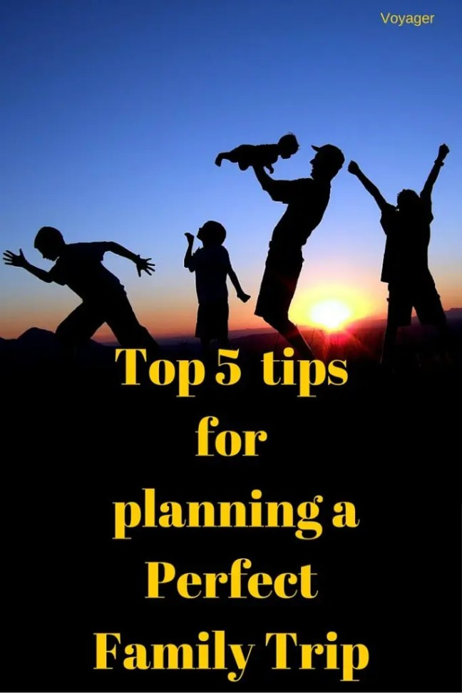 Top 5 Tips for planning a perfect Family Trip