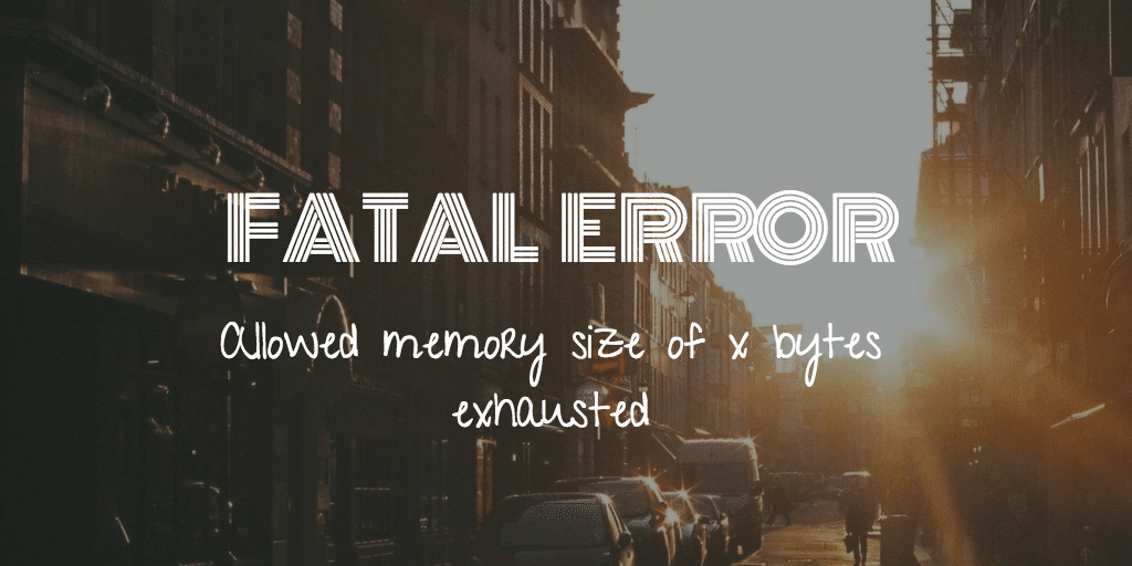 PHP Fatal Error:  Allowed Memory Size Of X Bytes Exhausted – How To Fix This Error