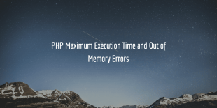 PHP Maximum Execution Time And Out Of Memory Errors
