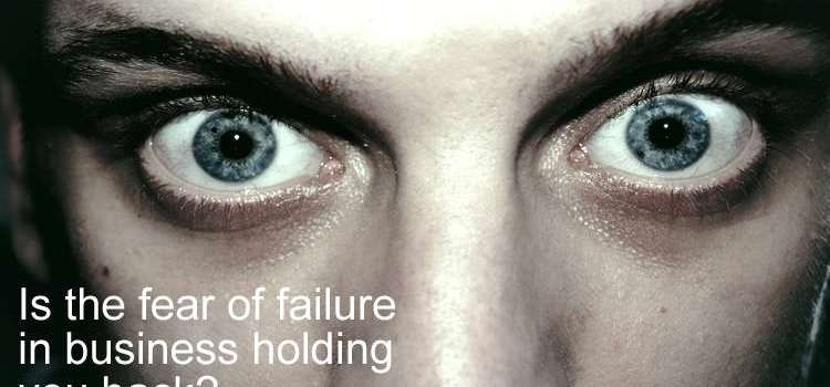 Is the fear of failure in business holding you back
