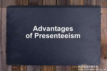 Presenteeism in the workplace - Advantages of presenteeism