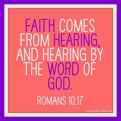 Faith Comes from Hearing and Hearing by the Word of God