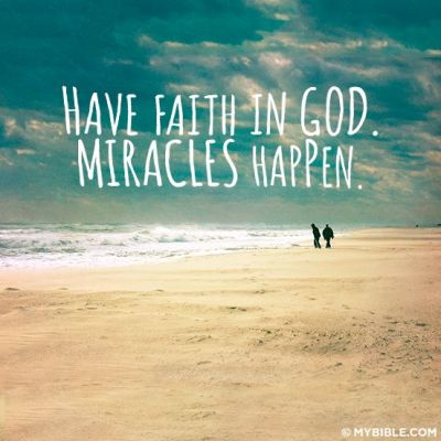 Have Faith in God. Miracles Happen