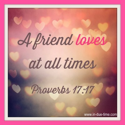 A Friend Loves At All Times Proverbsy 17 In Due TIme Blog