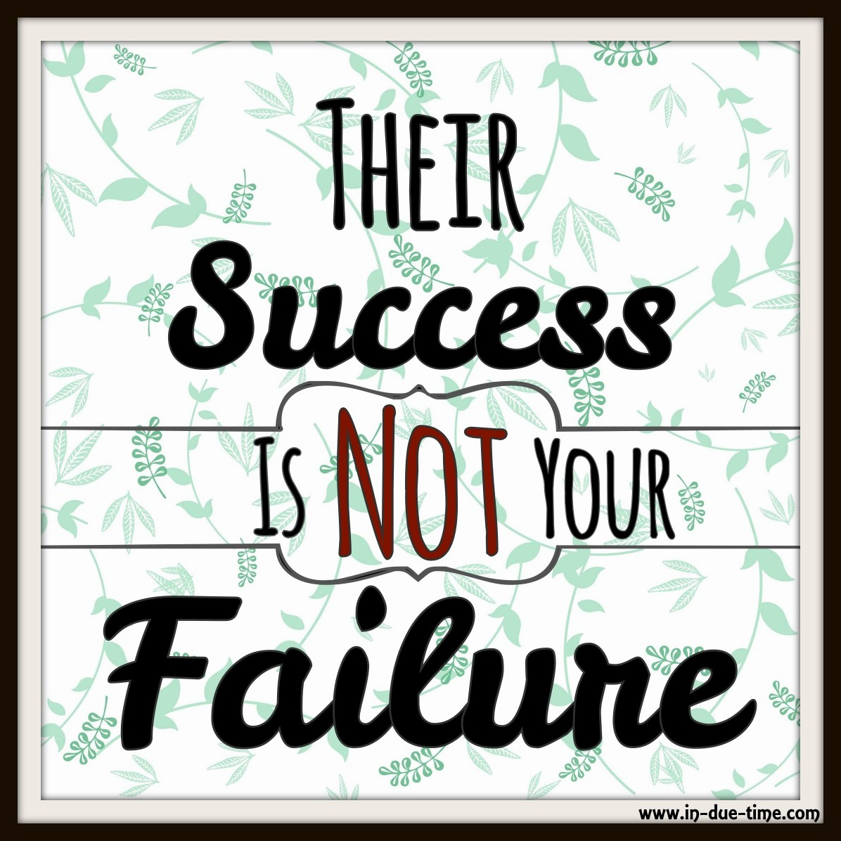 Their Success is Not Your Failure - In Due Time blog