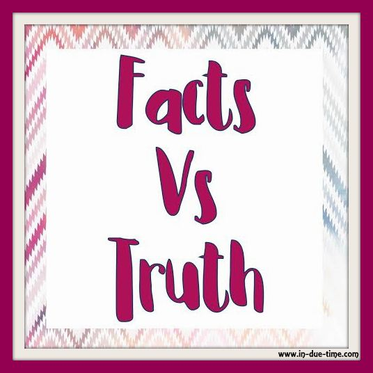 Facts v Truth - In Due Time Blog
