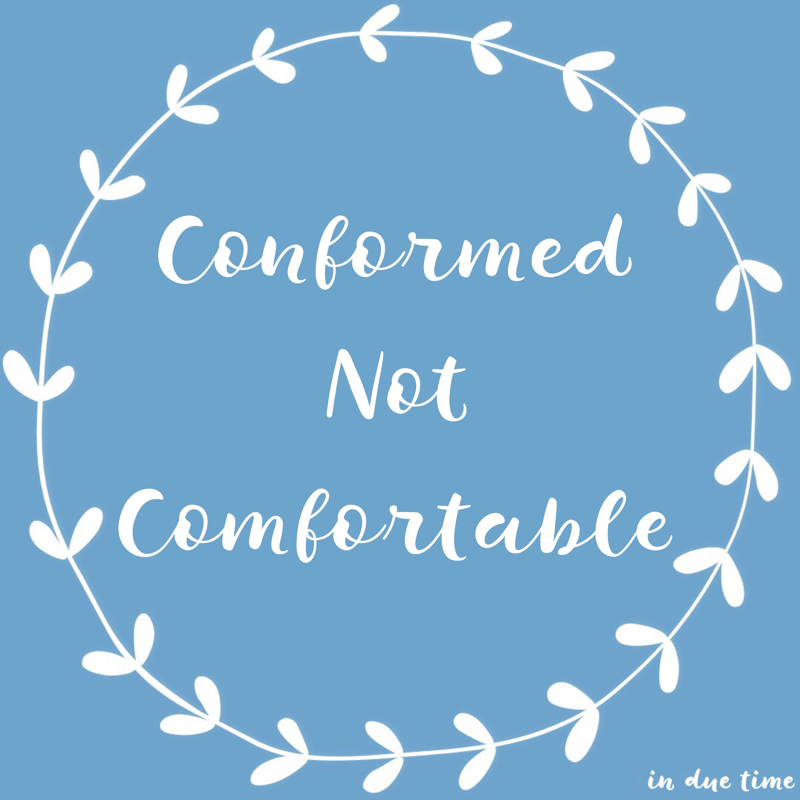 Conformed Not Comfortable