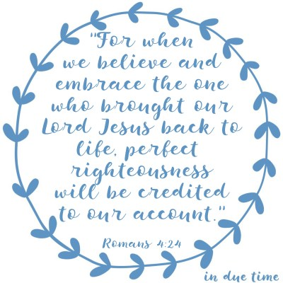 Romans 4 - perfect righteouness credited
