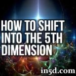 How To Shift Into The 5th Dimension