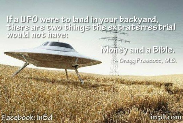 If a UFO were to land in your backyard, there are 2 things the extraterrestrial would not have: Money and a Bible.
