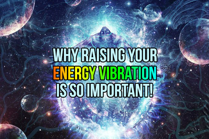 Why Raising Your Energy Vibration Is So Important In5d