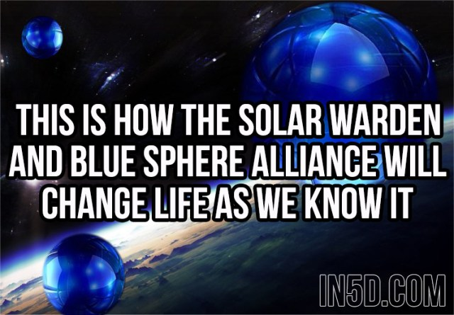 This Is How The Solar Warden And Blue Sphere Alliance Will Change Life As We Know It in5d in 5d in5d.com www.in5d.com //in5d.com/%20body%20mind%20soul%20spirit%20BodyMindSoulSpirit.com%20http://bodymindsoulspirit.com/