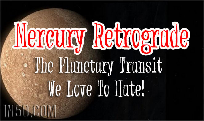 Mercury Retrograde - The Planetary Transit We Love To Hate!