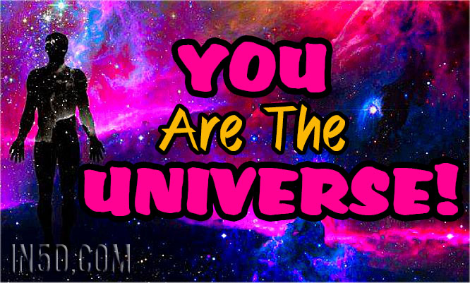 YOU Are The UNIVERSE!