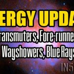 Energy Update – Transmuters, Fore-runners, Wayshowers, Blue Rays