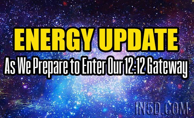 Energy Update - As We Prepare to Enter Our 12:12 Gateway