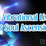 High Vibrational Living For Soul Ascension