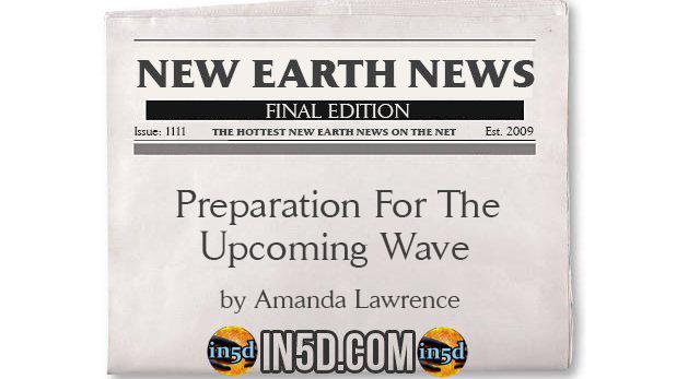 AMANDA LAWRENCE @ NEW EARTH NEWS – Preparation For Upcoming Wave Wwwwwaaaaaavvvvvvvvvveeee