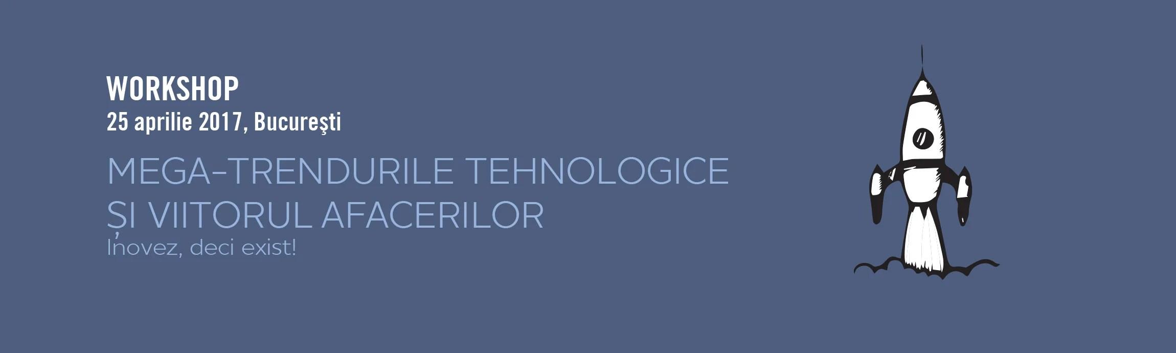 WORKSHOP: MEGA-TRENDURILE TEHNOLOGICE ȘI VIITORUL AFACERILOR
