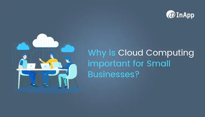 why is cloud computing important for small businesses