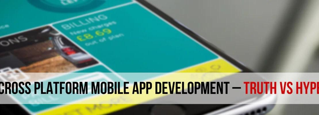 Cross platform mobile app development – Truth vs Hype