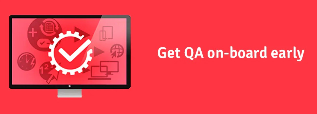 Startups – its Good to Get QA On-board Early