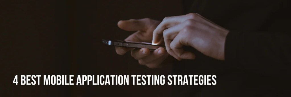 4-Best-Mobile-Application-Testing-Strategies