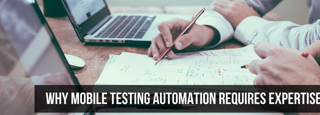 Why Mobile Testing Automation Requires Expertise