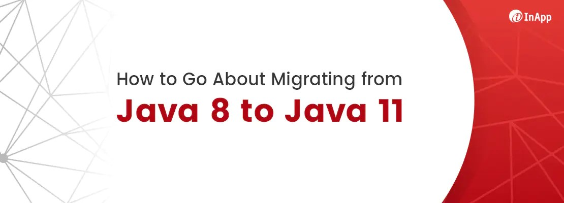 How to Go About Migrating from Java 8 to Java 11