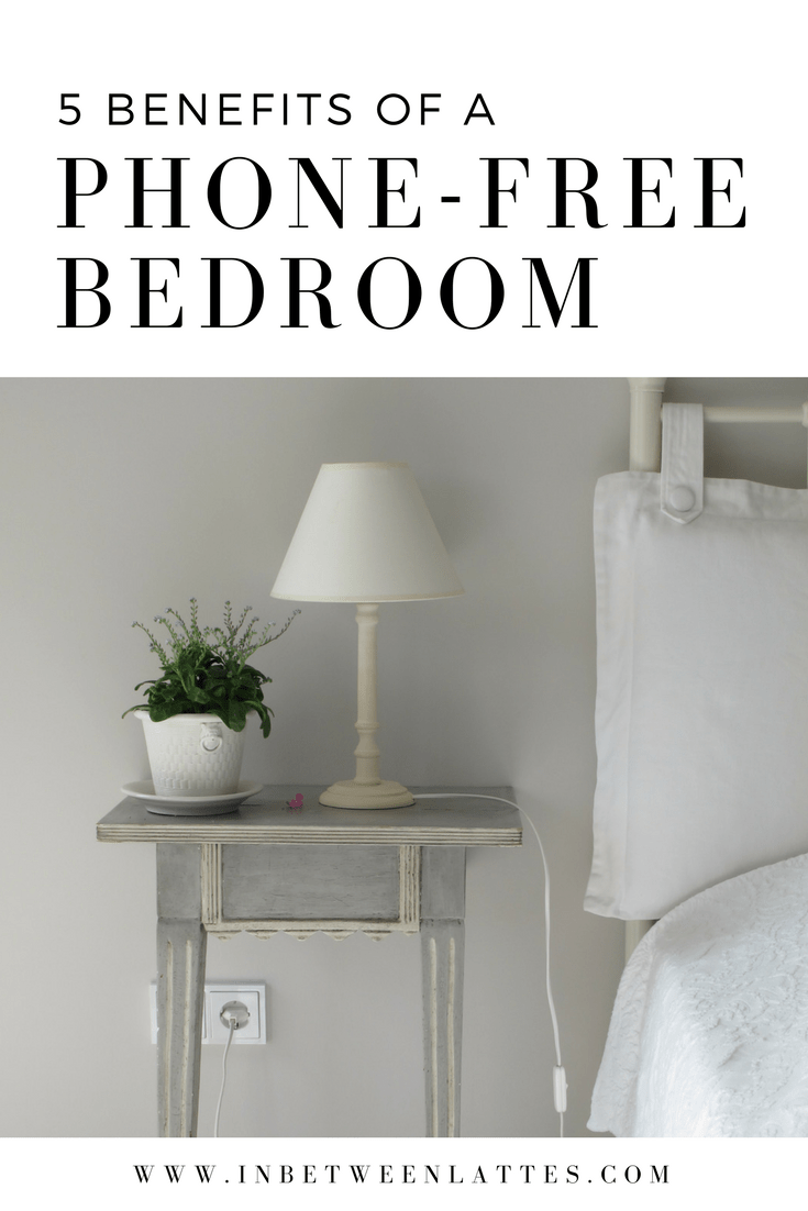 5 benefits of a phone free bedroom- In Between Lattes 2