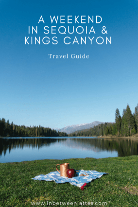 A Weekend in Sequoia & Kings Canyon National Park TRAVEL GUIDE _ IN BETWEEN LATTES
