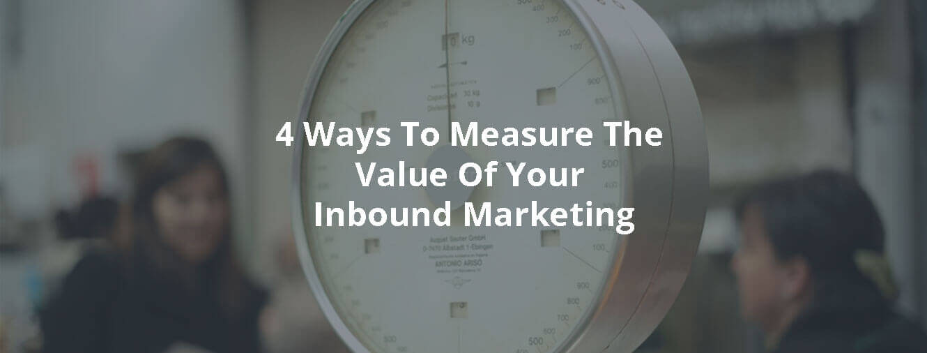 4 Ways To Measure The Value Of Your Inbound Marketing