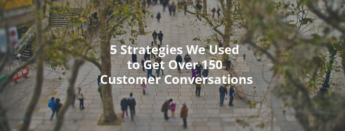 5 Strategies We Used to Get Over 150 Customer Conversations