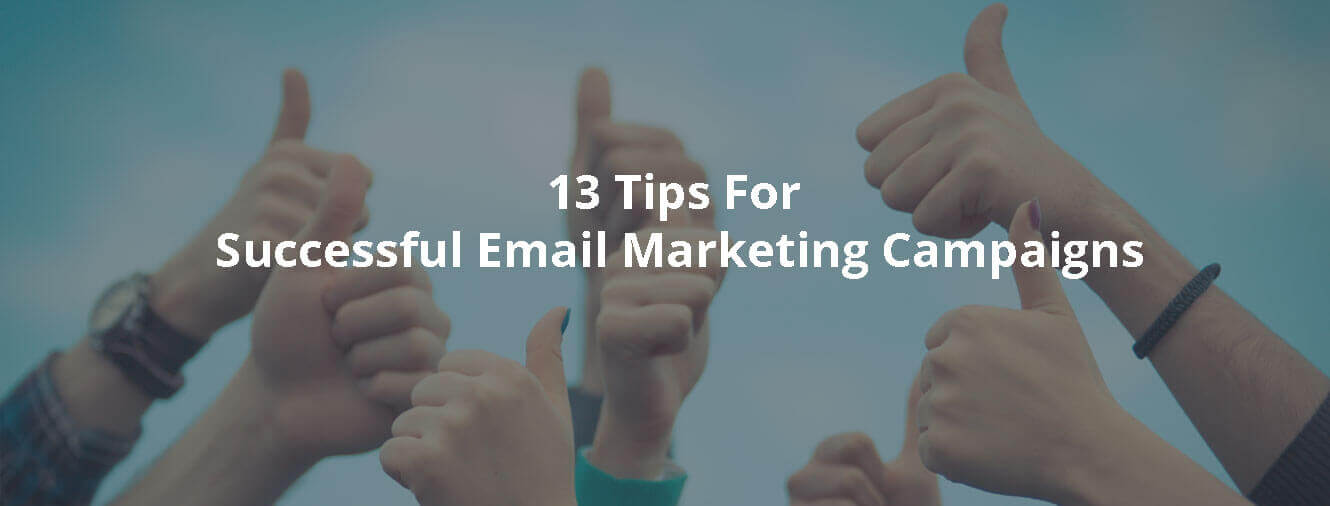 13 Tips For Successful Email Marketing Campaigns