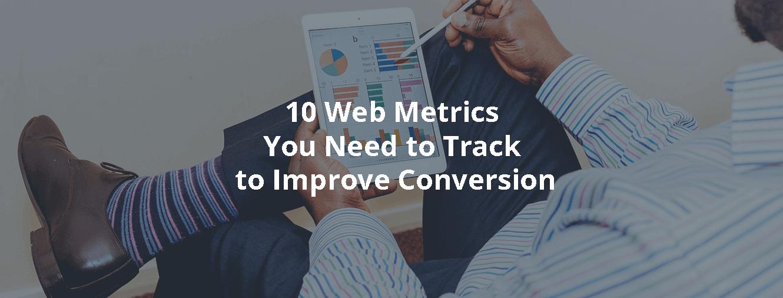 10 Web Metrics You Need to Track to Improve Conversion