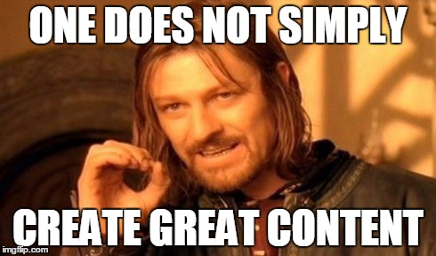 One does not simple create great content